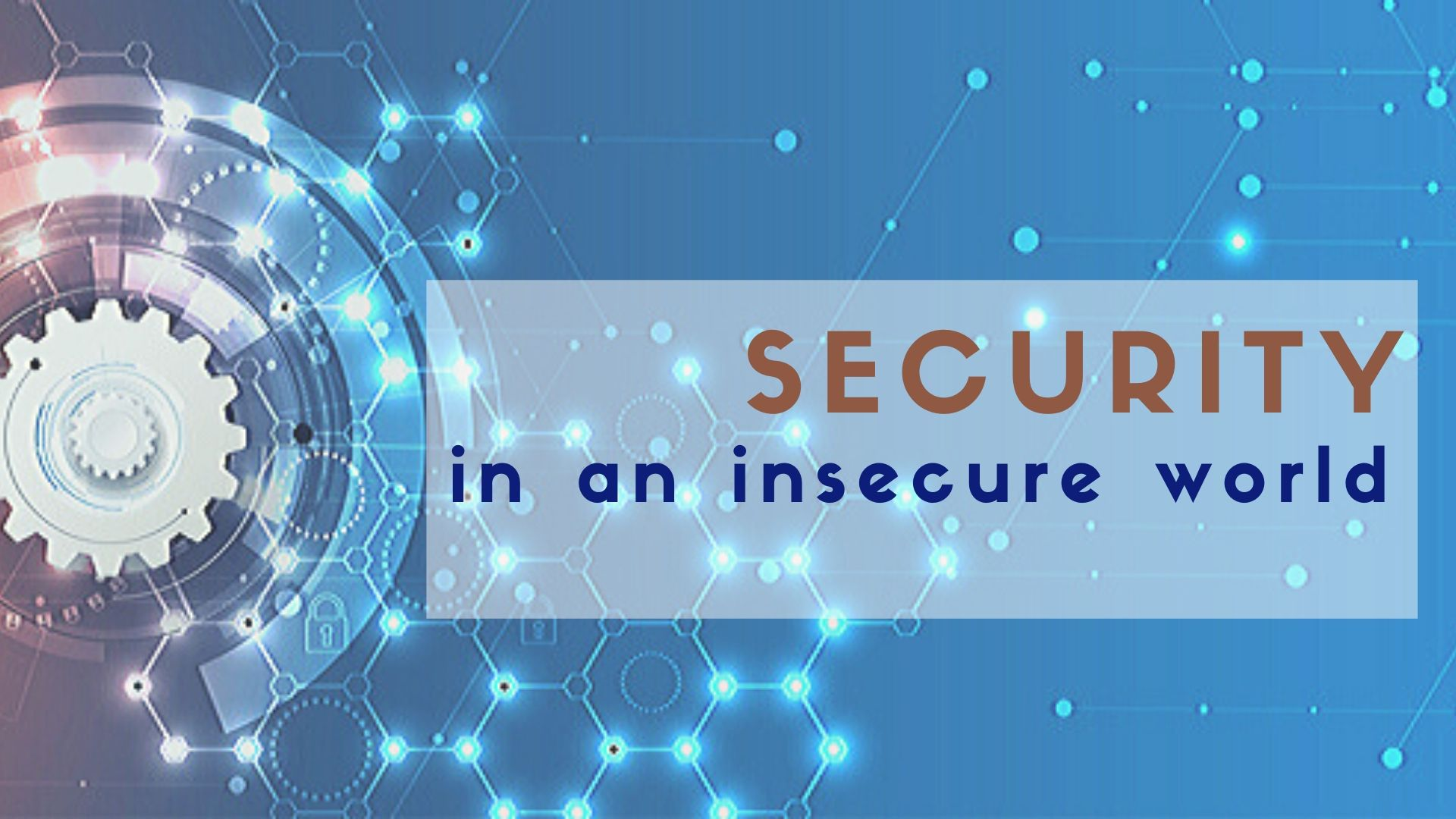 Security in an Insecure world: Work